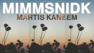 MIMMSNIDK x MARTIS KANEEM