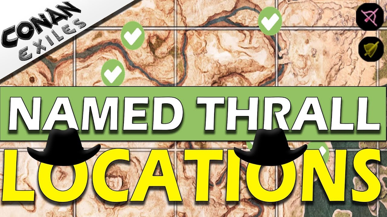 NAMED THRALL LOCATIONS - ARCHER and FIGHTER ONLY - CONAN EXILES
