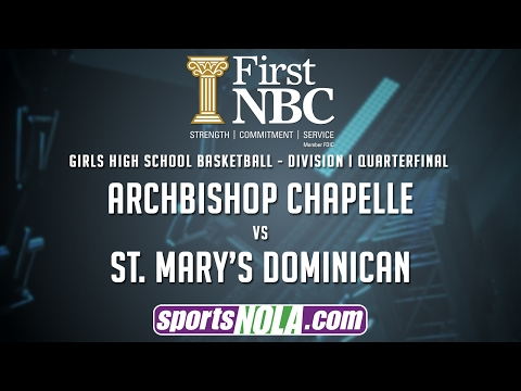 Archbishop Chapelle vs St. Mary's Dominican Girls Basketball Presented by First NBC Bank