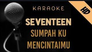 Seventeen - Sumpah Ku Mencintaimu   Karaoke