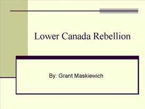 lower canadian rebellions Rebellions in upper & lower canada keywords: family compact, republic in 1837 there were uprisings in both upper and lower canada against the conservative minority in.