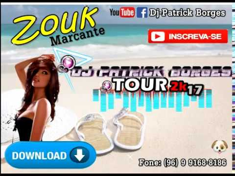 ZOUK MARCANTE DJ PATRICK BORGES SÓ AS MELHORES (DOWNLOAD)