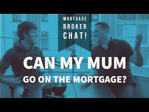 Mortgage Broker Chat | Can My Mum Go On The Mortgage With Me?