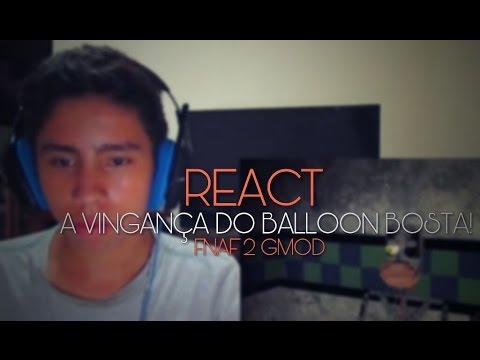 REACT A VINGANÇA DO BALLOON BOSTA!! - FNAF 2 GMOD