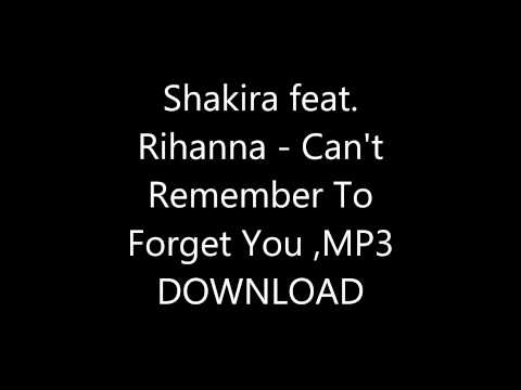 Shakira feat. Rihanna - Can't Remember To Forget You MP3 download free