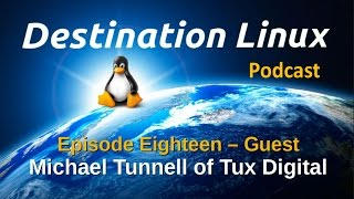 Destination Linux EP18 - Michael Tunnell of Tux Digital