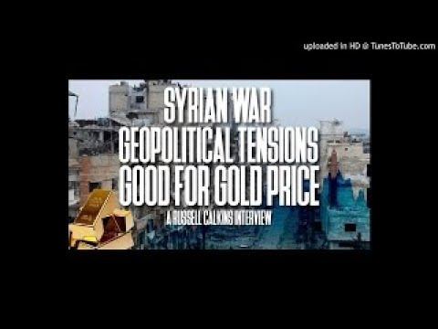 MUST SEE: Syrian War Geopolitical Tensions good for Gold Price