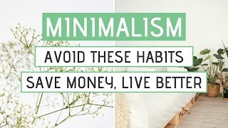 MINIMALISM » Habits to STOP doing today (Save money & live better)