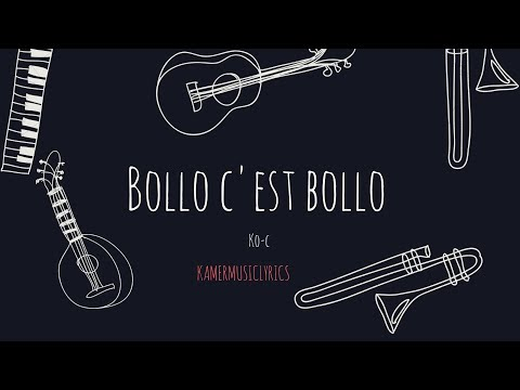Ko-c - Bollo C'est Bollo (Lyrics/Paroles)