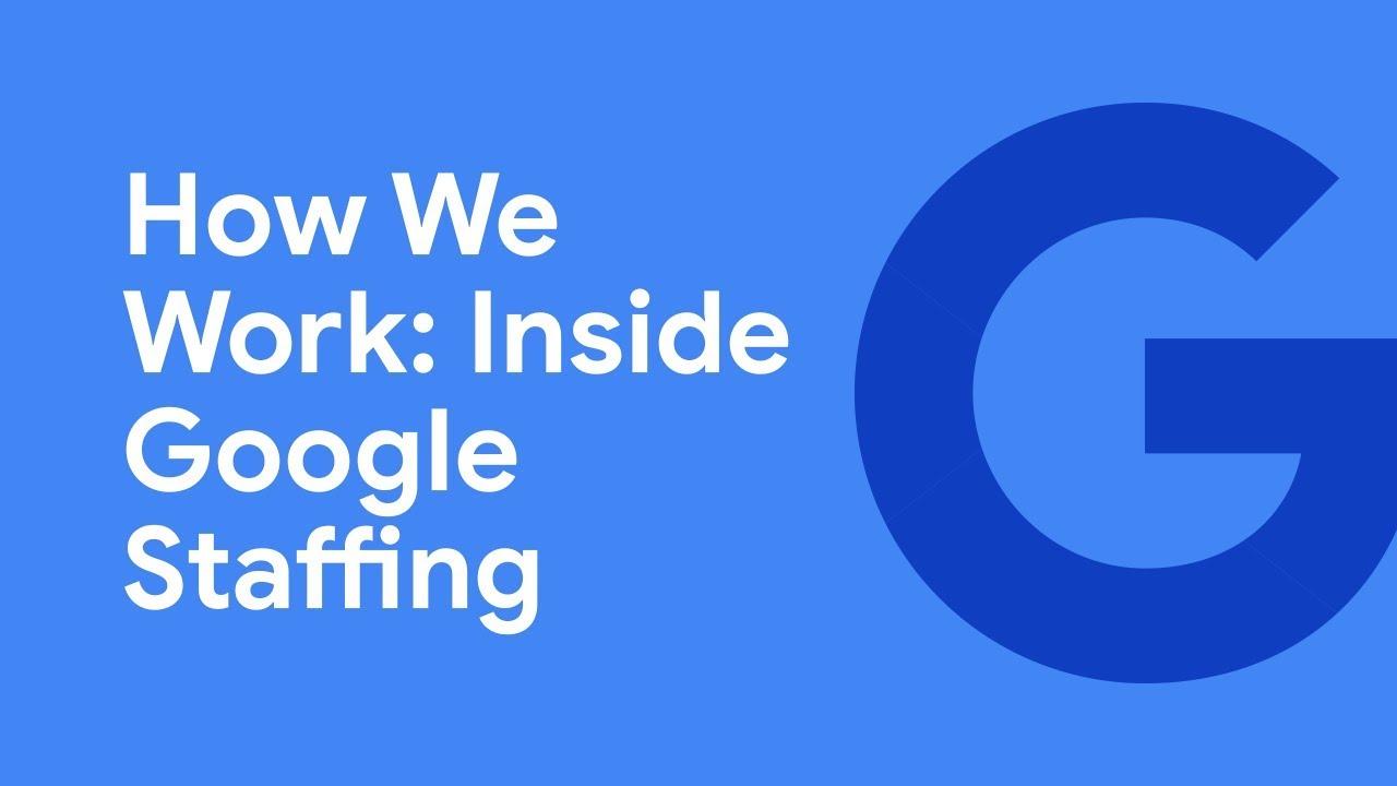 How We Work: Inside Google Staffing