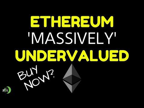 ETHEREUM 'MASSIVELY' UNDERVALUED - BUY NOW?