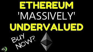 ETHEREUM 'MASSIVELY' UNDERVALUED - BUY NOW?