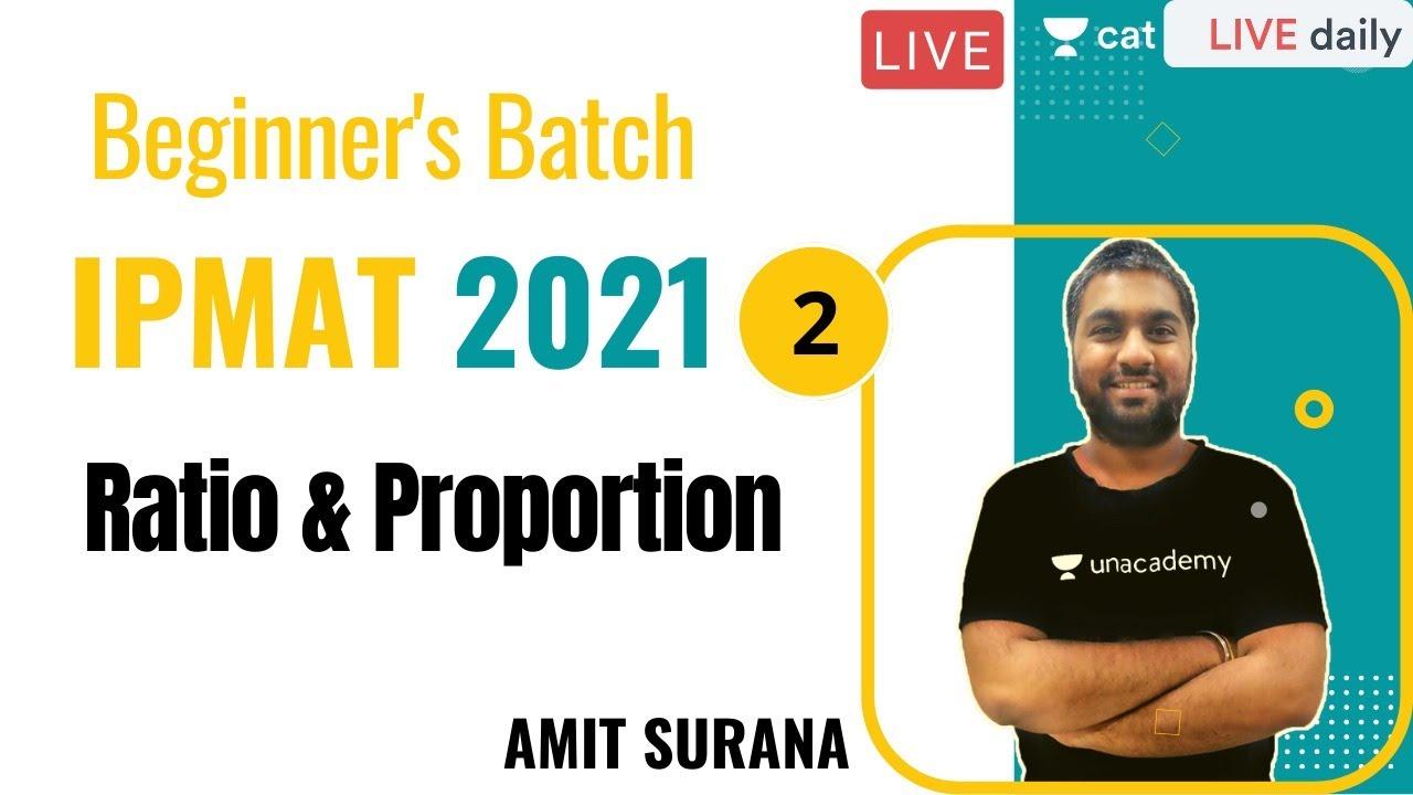 Beginner's Batch - CAT 2021/IPMAT 2021 | Ratio & Proportion - L2 l Unacademy CAT l Amit Sir