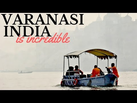VARANASI IS INCREDIBLE - MUST WATCH - INDIA TRAVEL