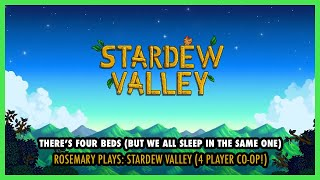 THERE'S FOUR BEDS BUT WE ALL SLEEP IN THE SAME ONE | Rosemary Plays: Stardew Valley (4 Player Co-Op)