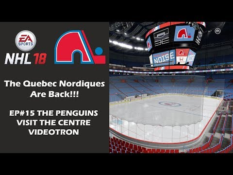 Ep 15 The Penguins Visit The Centre Videotron | The Quebec Nordiques Are Back! | NHL 18