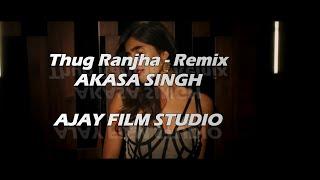 Thug Ranjha - Remix | Akasa | Shashvat Seth | Paresh Pahuja | AJAY FILM STUDIO
