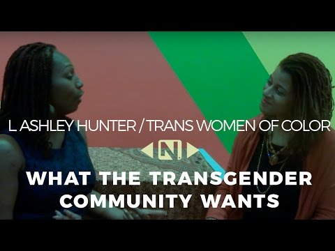 What the Transgender Community Wants - Lourdes Ashley Hunter