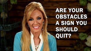 Are Your Obstacles A Sign You Should Quit?