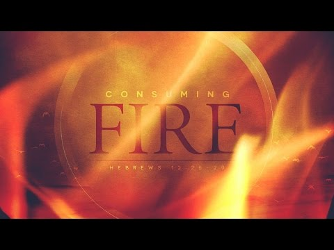 Consuming Fire - March 12, 2017