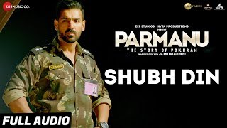 Shubh Din - Full Audio |PARMANU:The Story Of Pokhran| John Abraham | Jyotica Tangri,Keerthi Sagathia
