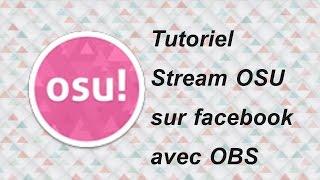 [Tuto Osu!] Stream Osu! avec OBS sur Facebook + Overlay dynamique