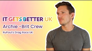 It Gets Better UK - Archie (Ru Paul's Brit Crew)