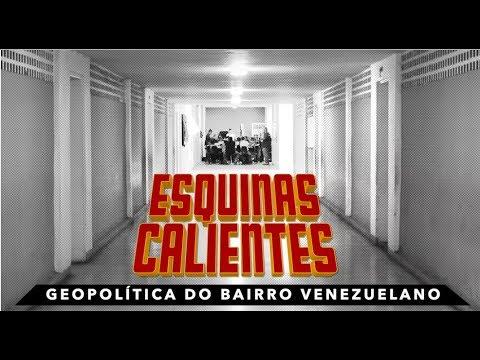 ESQUINAS CALIENTES - Geopolítica do bairro venezuelano
