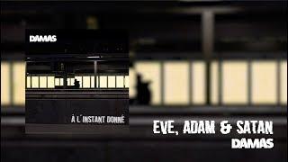DAMAS - Eve, Adam & Satan