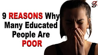 9 Reasons why Many Educated People Are Poor