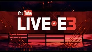 YouTube Live at E3 2016 - Monday, June 13