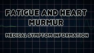 Fatigue and Heart murmur (Medical Symptom)