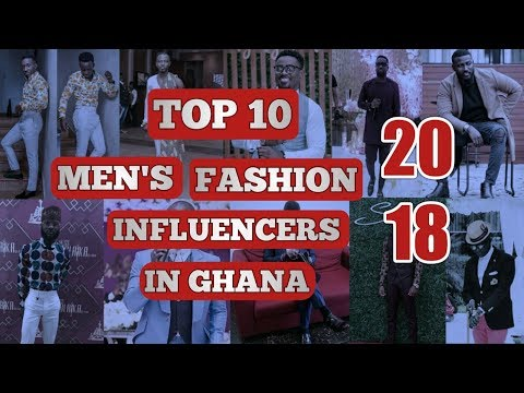 TOP 10 Men's Fashion Influencers in Ghana 2018 | African Men's Fashion