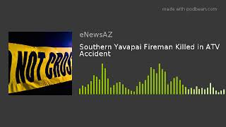 Southern Yavapai Fireman Killed in ATV Accident