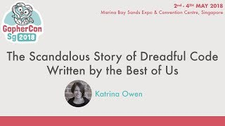 The Scandalous Story of Dreadful Code Written by the Best of Us - GopherConSG 2018