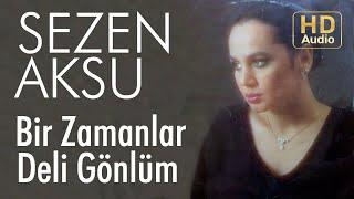 Sezen Aksu - Bir Zamanlar Deli Gönlüm (Official Audio)