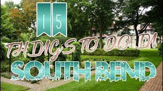 top 15 things to do in south bend indiana
