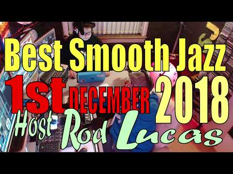 Best Smooth Jazz : 1st December 2018 With Host Rod Lucas