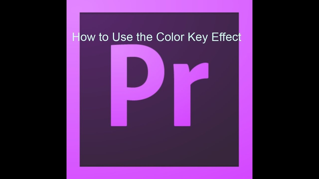 How to Use the Color Key Effect in Adobe Premiere Pro CS6 - YouTube