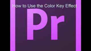 How to Use the Color Key Effect in Adobe Premiere Pro CS6