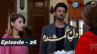 Dil-e-Gumshuda - EP 26 - 4th Nov 2019 - HAR PAL GEO DRAMAS