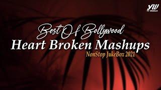 Best of Bollywood Heart Broken Mashups 2021 | YT WORLD / AB AMBIENTS | NonStop Jukebox