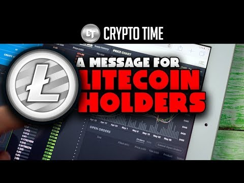 A MESSAGE TO LITECOIN HOLDERS ( THIS WILL HELP YOU )