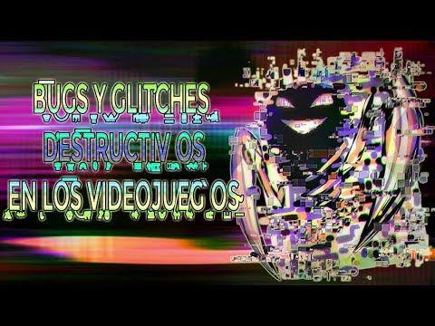 BUGS Y GLITCHES DESTRUCTIVOS EN LOS VIDEOJUEGOS