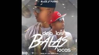 Blaze Ft Pusho - Deja las balas locas