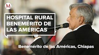 AMLO visita el Hospital Rural Benemérito de las Américas