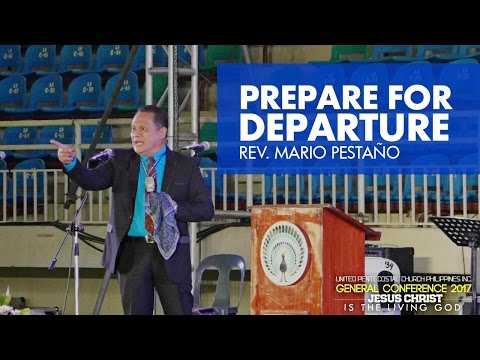 2 23 2017 PREPARE FOR DEPARTURE Rev Mario Pestano   UPCPI General Conference 2017