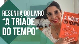 RESENHA LIVRO A TRÍADE DO TEMPO | CANAL DO COACHING