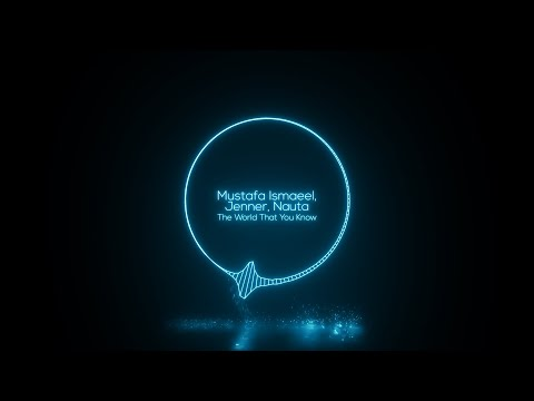 Mustafa Ismaeel, Jenner, Nauta - The World That You Know (Original Mix) [Free Download]