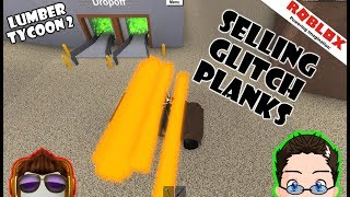 Roblox - Lumber Tycoon 2 - Selling Off Glitch Planks